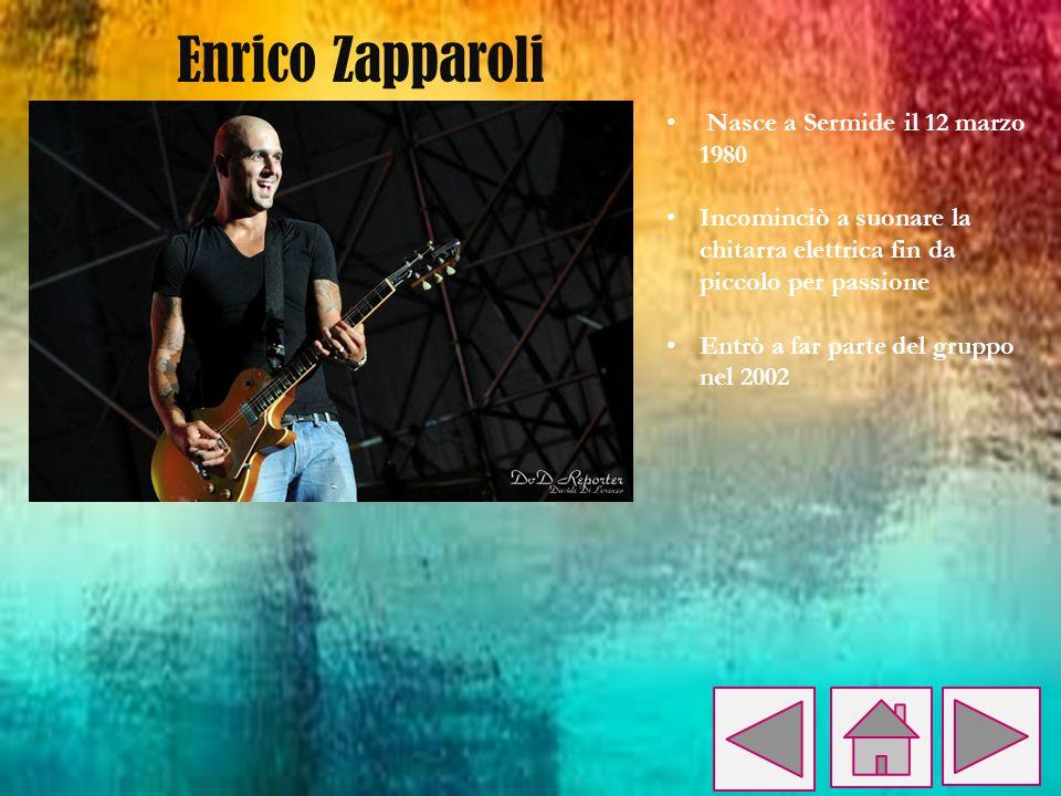 Nasce a Sermide il 12 marzo 1980 Incominciò a suonare la chitarra elettrica fin da piccolo per passione Entrò a far parte del gruppo nel 2002 Enrico Z