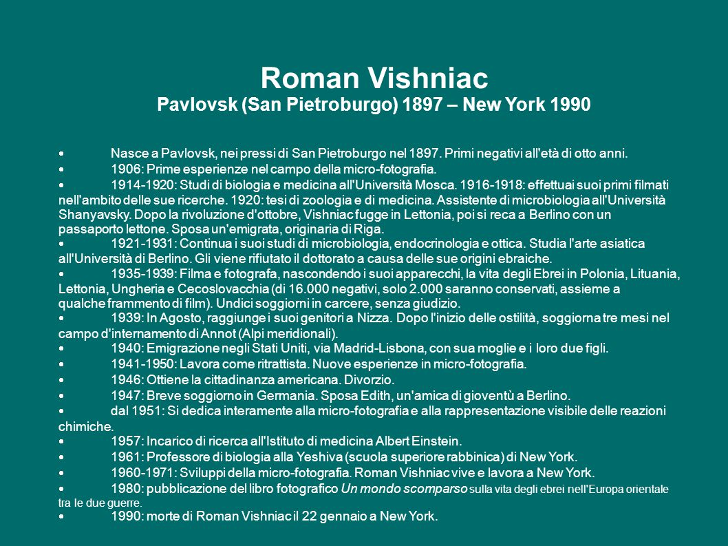Roman Vishniac Pavlovsk (San Pietroburgo) 1897 – New York 1990  Nasce a Pavlovsk, nei pressi di San Pietroburgo nel 1897.