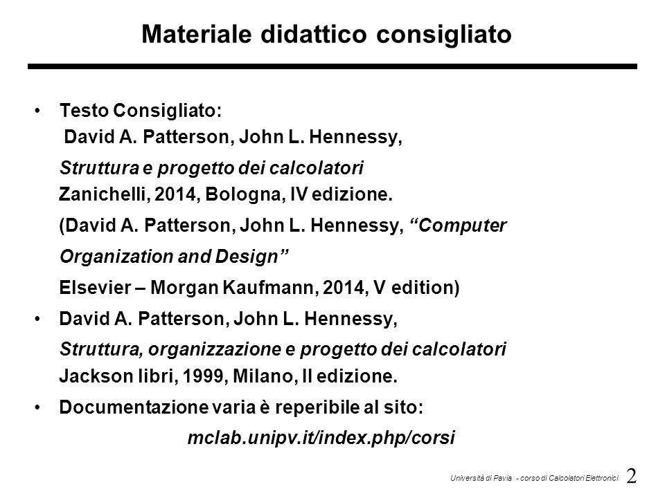 2 Università di Pavia - corso di Calcolatori Elettronici Materiale didattico consigliato Testo Consigliato: David A. Patterson, John L. Hennessy, Stru
