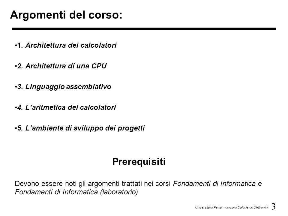 3 Università di Pavia - corso di Calcolatori Elettronici Argomenti del corso: 1. Architettura dei calcolatori 2. Architettura di una CPU 3. Linguaggio