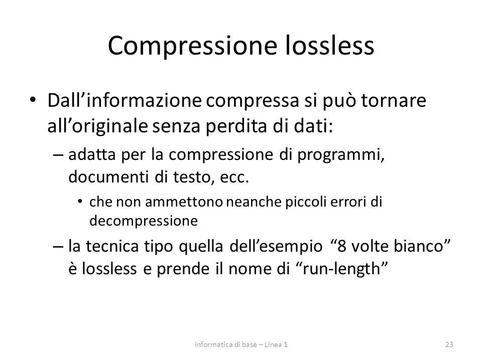 Compressione lossless Dall'informazione compressa si può tornare all'originale senza perdita di dati: – adatta per la compressione di programmi, docum