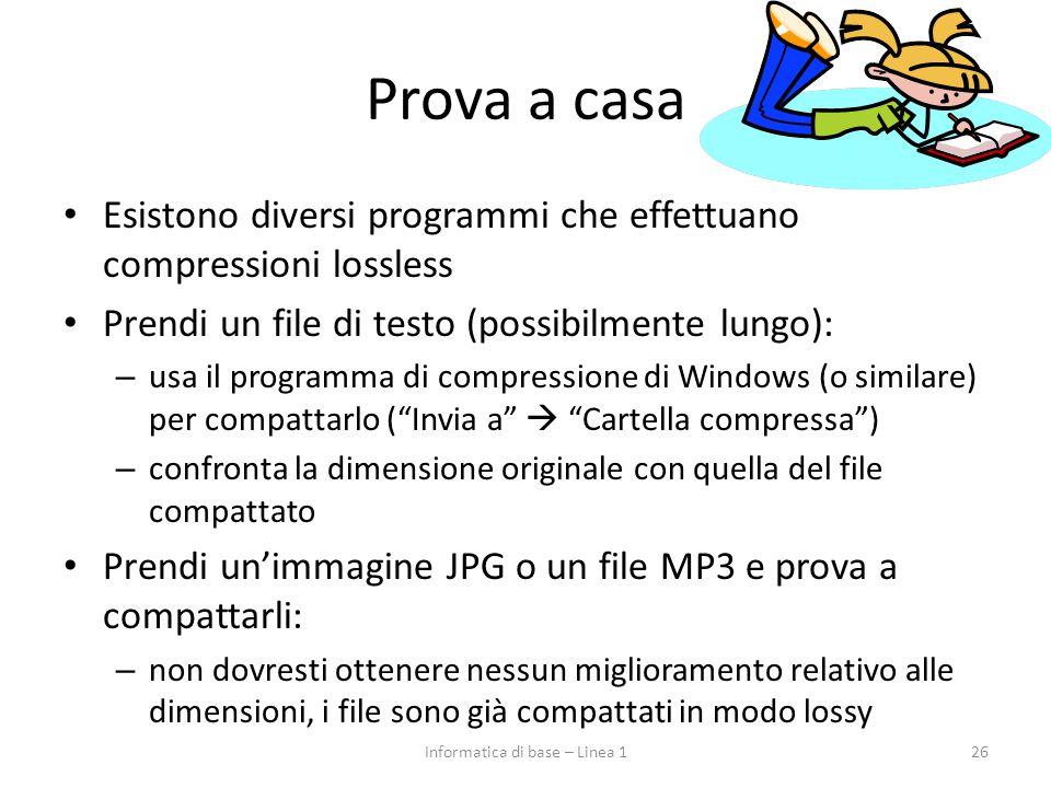 Prova a casa Esistono diversi programmi che effettuano compressioni lossless Prendi un file di testo (possibilmente lungo): – usa il programma di comp