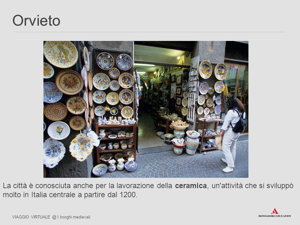 La città è conosciuta anche per la lavorazione della ceramica, un'attività che si sviluppò molto in Italia centrale a partire dal 1200. VIAGGIO VIRTUA
