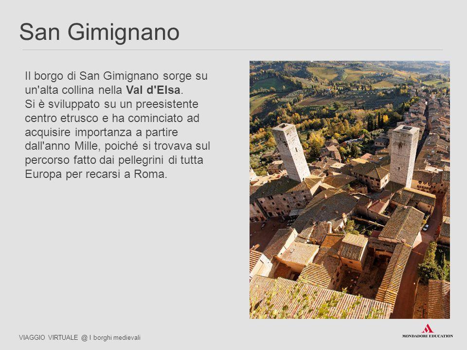 Il borgo di San Gimignano sorge su un'alta collina nella Val d'Elsa. Si è sviluppato su un preesistente centro etrusco e ha cominciato ad acquisire im