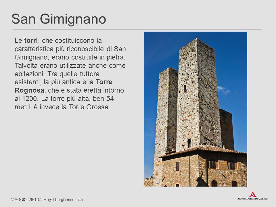 Le torri, che costituiscono la caratteristica più riconoscibile di San Gimignano, erano costruite in pietra. Talvolta erano utilizzate anche come abit