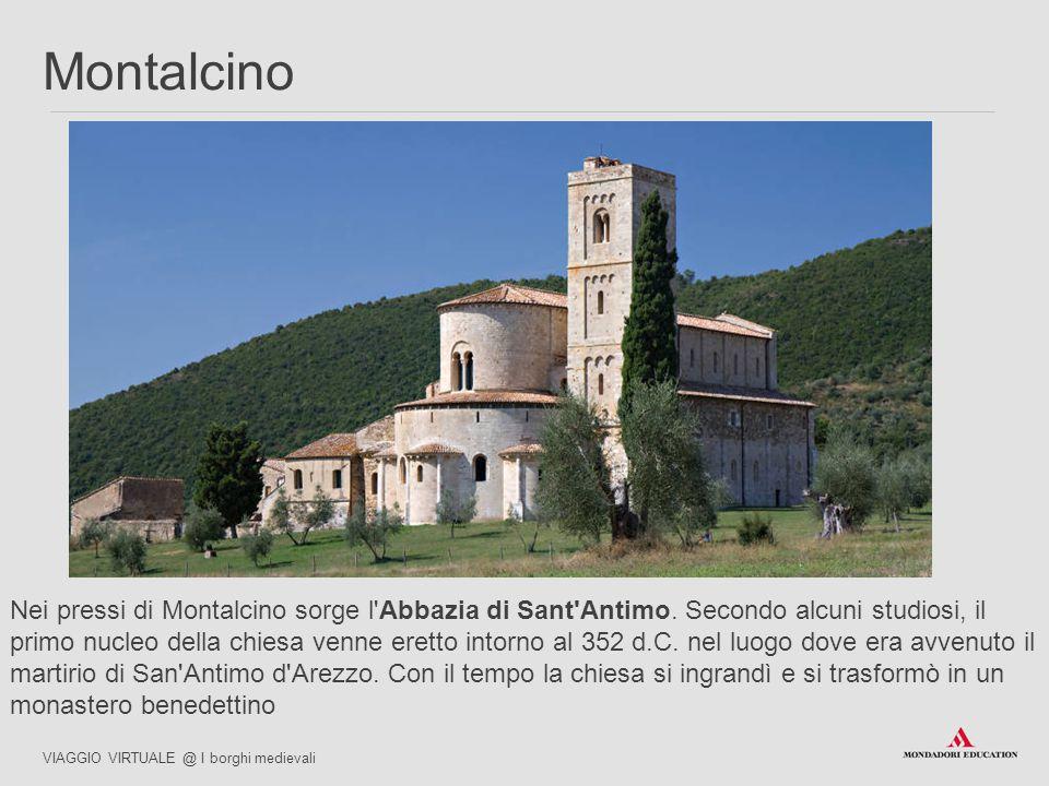 Nei pressi di Montalcino sorge l'Abbazia di Sant'Antimo. Secondo alcuni studiosi, il primo nucleo della chiesa venne eretto intorno al 352 d.C. nel lu