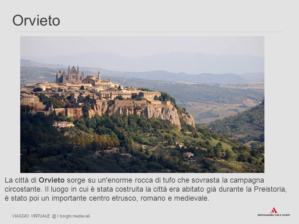 La città di Orvieto sorge su un'enorme rocca di tufo che sovrasta la campagna circostante. Il luogo in cui è stata costruita la città era abitato già