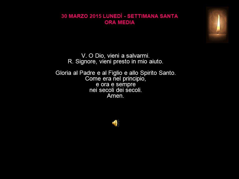 30 MARZO 2015 LUNEDÌ - SETTIMANA SANTA ORA MEDIA V.