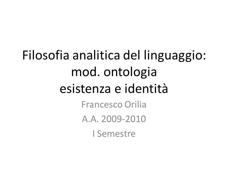 Filosofia analitica del linguaggio: mod. ontologia esistenza e identità Francesco Orilia A.A. 2009-2010 I Semestre