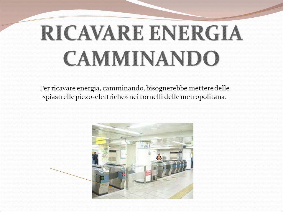 Per ricavare energia, camminando, bisognerebbe mettere delle «piastrelle piezo-elettriche» nei tornelli delle metropolitana.