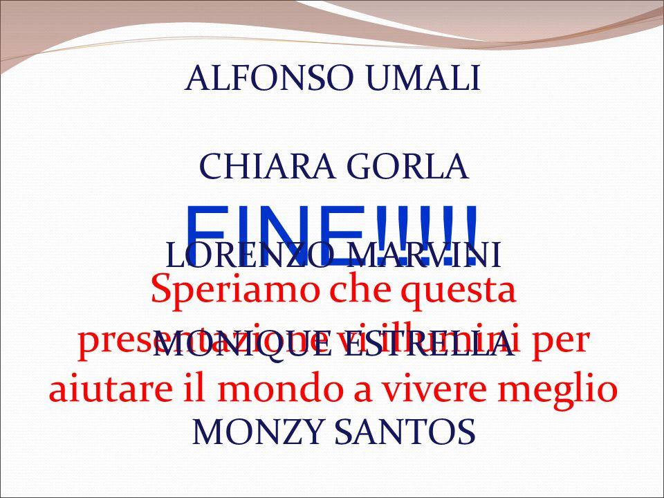 FINE!!!!! Speriamo che questa presentazione vi illumini per aiutare il mondo a vivere meglio ALFONSO UMALI CHIARA GORLA LORENZO MARVINI MONIQUE ESTREL