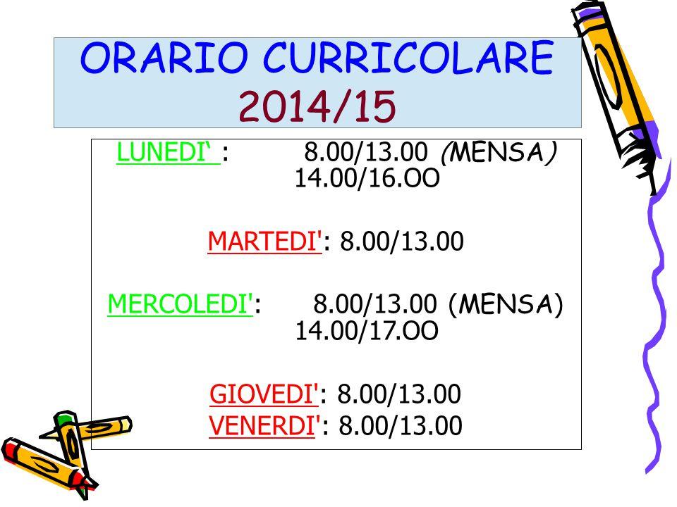 LUNEDI' : 8.00/13.00 ( MENSA ) 14.00/16.OO MARTEDI': 8.00/13.00 MERCOLEDI': 8.00/13.00 ( MENSA ) 14.00/17.OO GIOVEDI': 8.00/13.00 VENERDI': 8.00/13.00