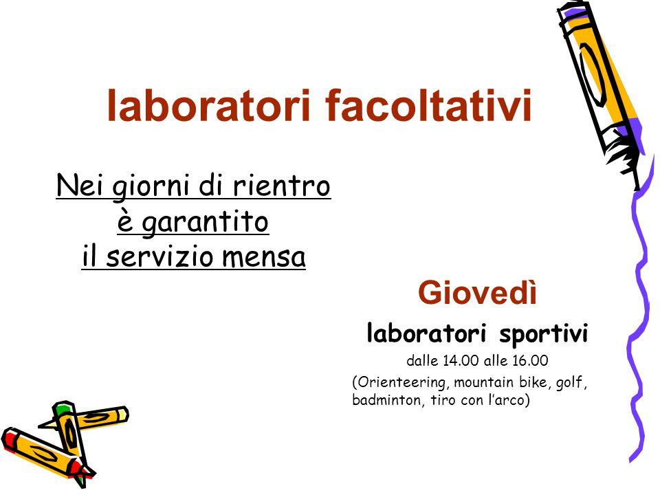 laboratori facoltativi Nei giorni di rientro è garantito il servizio mensa Giovedì laboratori sportivi dalle 14.00 alle 16.00 (Orienteering, mountain
