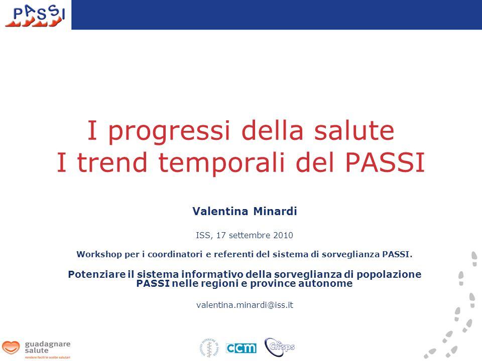 I progressi della salute I trend temporali del PASSI Valentina Minardi ISS, 17 settembre 2010 Workshop per i coordinatori e referenti del sistema di sorveglianza PASSI.