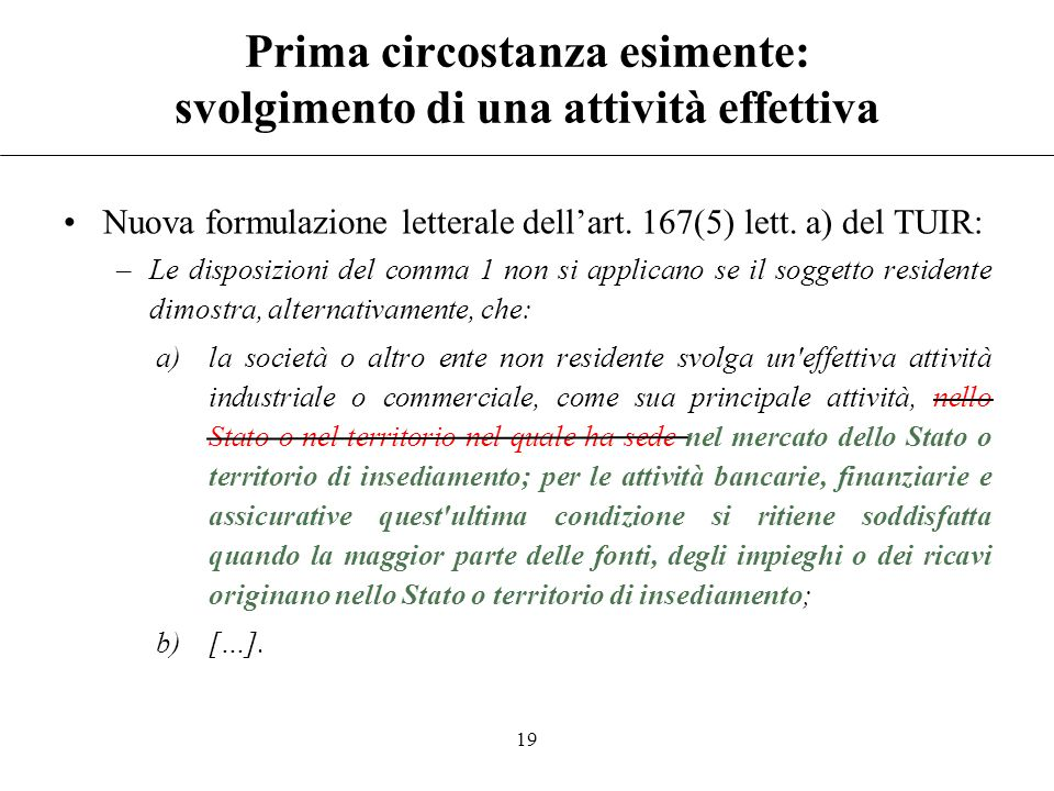 18 Circostanze esimenti La disposizione può essere disapplicata se il soggetto controllante residente dimostra alternativamente che: a)La società CFC