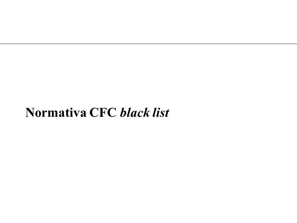 Scopo della normativa CFC white list Rafforzare il contrasto agli arbitraggi fiscali internazionali Evitare la distrazione di utile dall'Italia verso
