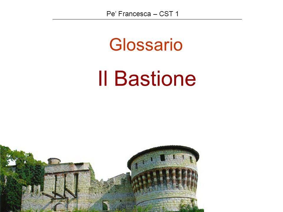 Glossario Il Bastione Pe' Francesca – CST 1