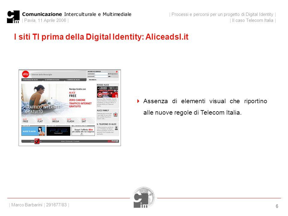 | Pavia, 11 Aprile 2006 | 6 I siti TI prima della Digital Identity: Aliceadsl.it | Processi e percorsi per un progetto di Digital Identity | | Il caso Telecom Italia | | Marco Barbarini | 291677/83 |  Assenza di elementi visual che riportino alle nuove regole di Telecom Italia.
