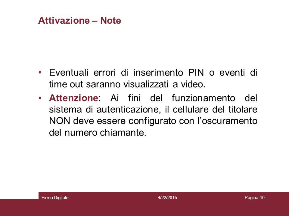Attivazione – Note 4/22/2015Firma DigitalePagina 10 Eventuali errori di inserimento PIN o eventi di time out saranno visualizzati a video. Attenzione: