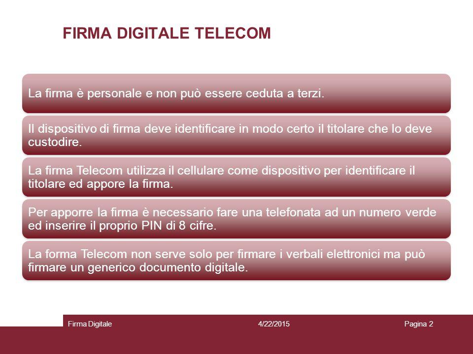 4/22/2015Firma DigitalePagina 2 FIRMA DIGITALE TELECOM La firma è personale e non può essere ceduta a terzi. Il dispositivo di firma deve identificare