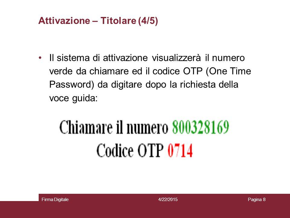 Attivazione – Titolare (4/5) 4/22/2015Firma DigitalePagina 8 Il sistema di attivazione visualizzerà il numero verde da chiamare ed il codice OTP (One