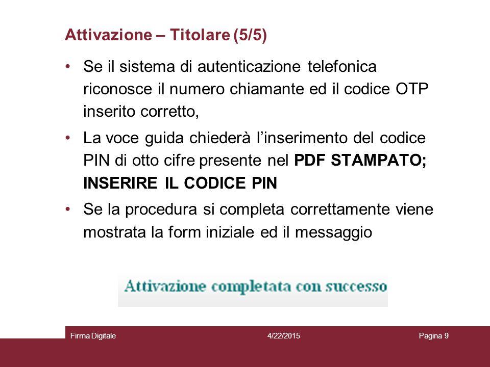 Attivazione – Titolare (5/5) 4/22/2015Firma DigitalePagina 9 Se il sistema di autenticazione telefonica riconosce il numero chiamante ed il codice OTP