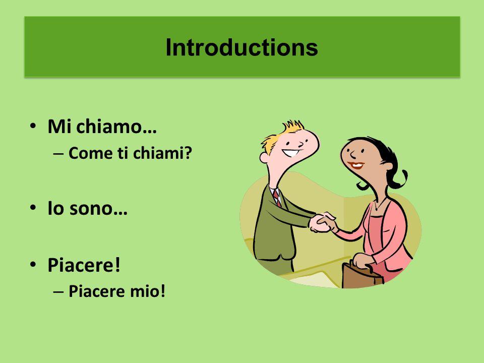 Mi chiamo… – Come ti chiami Io sono… Piacere! – Piacere mio! Introductions