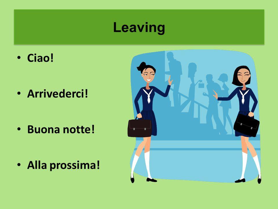 Greetings Ciao! Arrivederci! Buona notte! Alla prossima! Leaving