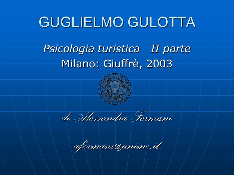GUGLIELMO GULOTTA Psicologia turistica II parte Milano: Giuffrè, 2003 di Alessandra Fermani afermani@unimc.it
