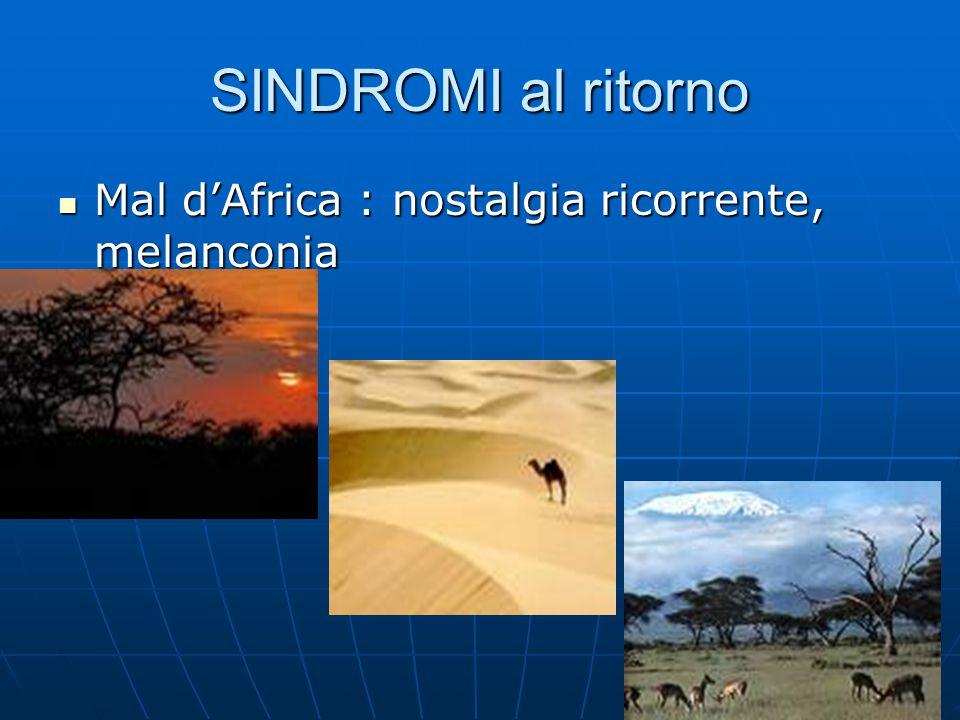 SINDROMI al ritorno Mal d'Africa : nostalgia ricorrente, melanconia Mal d'Africa : nostalgia ricorrente, melanconia