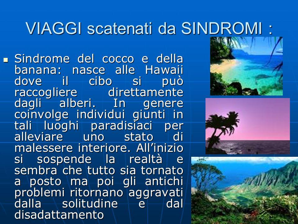 VIAGGI scatenati da SINDROMI : Sindrome del cocco e della banana: nasce alle Hawaii dove il cibo si può raccogliere direttamente dagli alberi. In gene