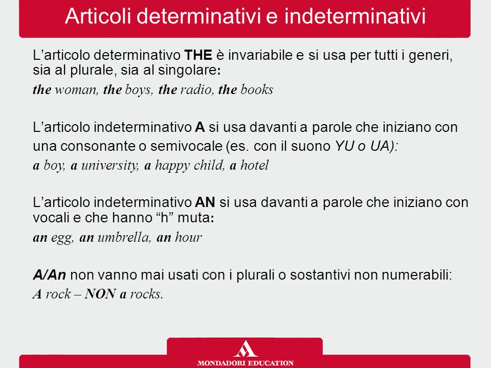 Articoli determinativi e indeterminativi L'articolo determinativo THE è invariabile e si usa per tutti i generi, sia al plurale, sia al singolare : th