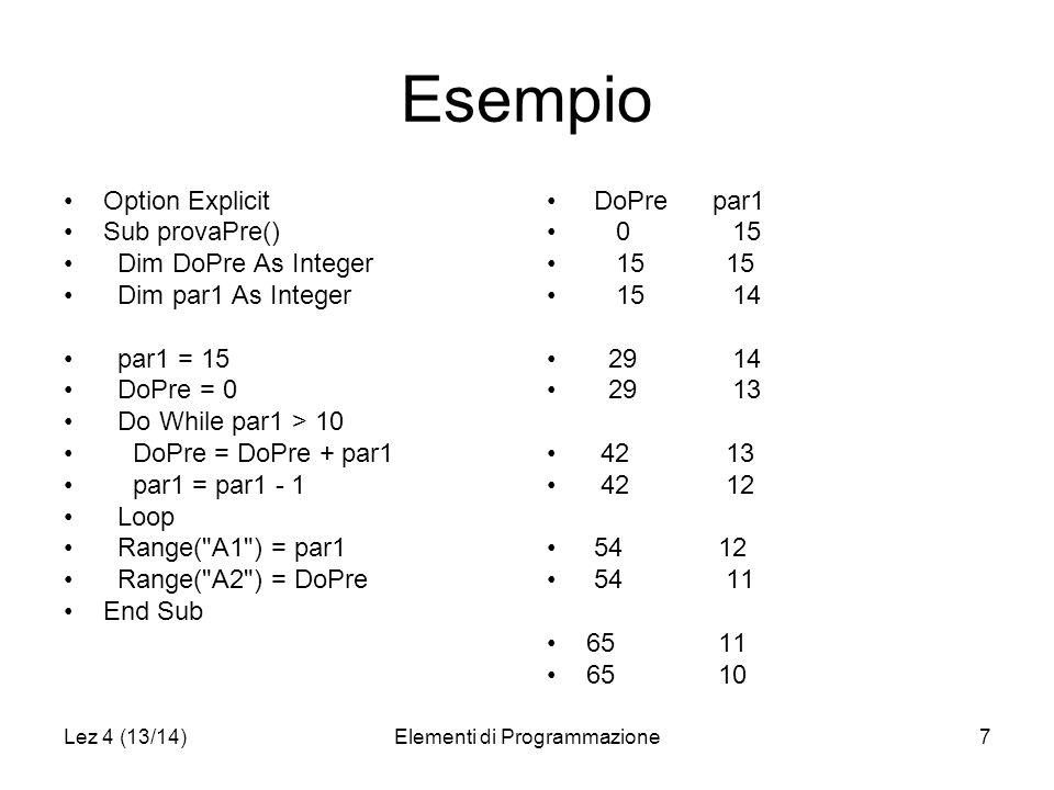 Lez 4 (13/14)Elementi di Programmazione8 Istruzioni Cicliche Provando provaPre() –Se par1 = 5 allora DoPre = 0 Il ciclo non viene eseguito –Se par1 = 20 allora DoPre = 155 Provando la funzione provaPos() –Se par2 = 5 allora DoPre = 5 Il ciclo è sempre eseguito almeno una volta –Se par2 = 20 allora DoPre = 155