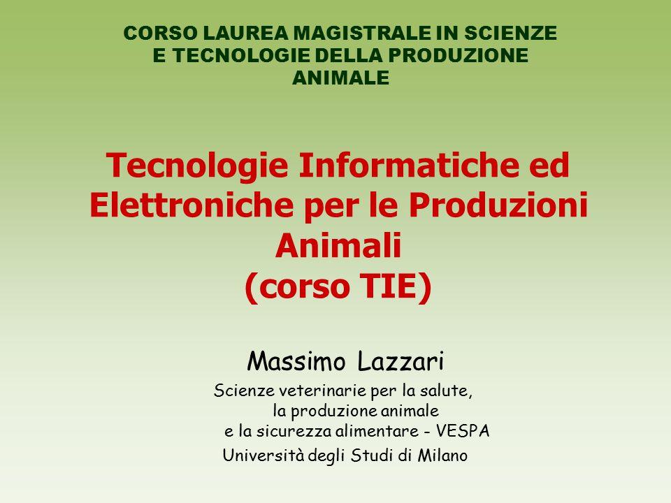 Tecnologie Informatiche ed Elettroniche per le Produzioni Animali (corso TIE) CORSO LAUREA MAGISTRALE IN SCIENZE E TECNOLOGIE DELLA PRODUZIONE ANIMALE