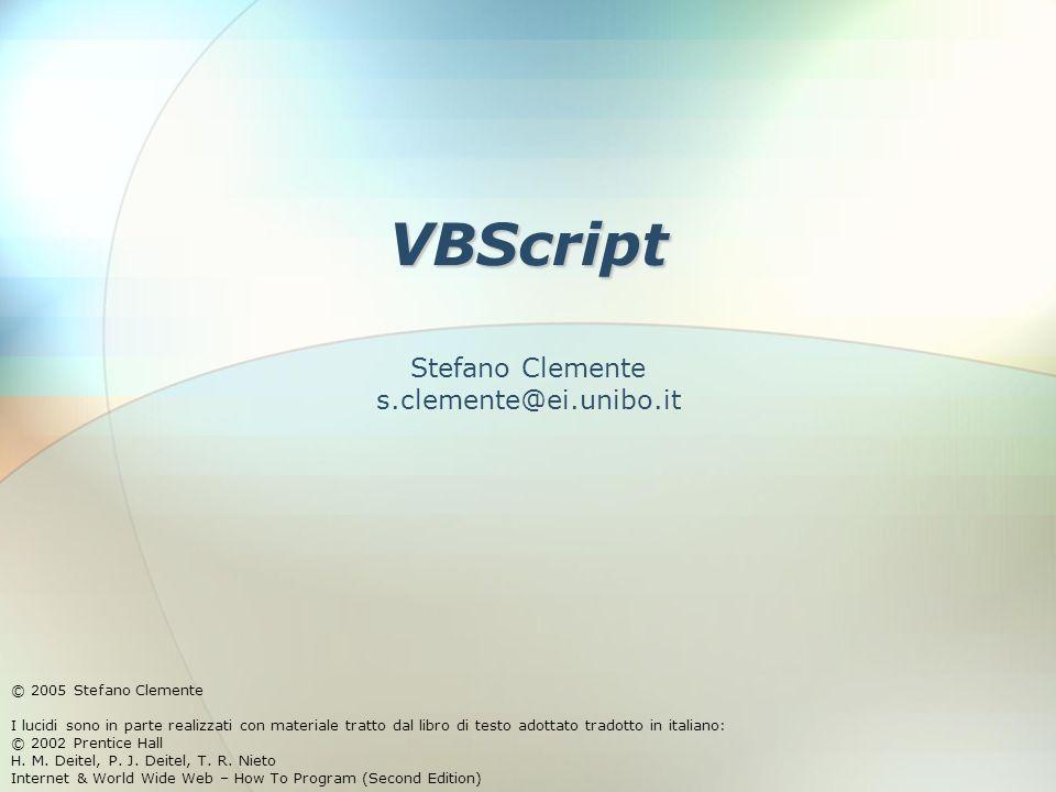 VBScript © 2005 Stefano Clemente I lucidi sono in parte realizzati con materiale tratto dal libro di testo adottato tradotto in italiano: © 2002 Prent