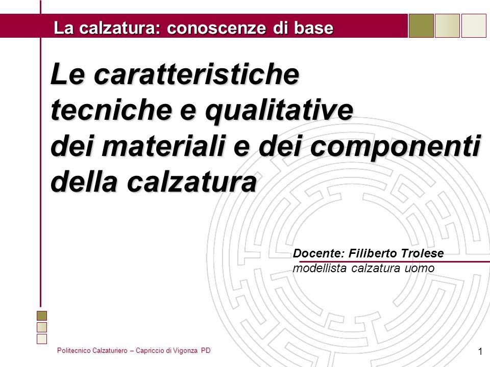 Politecnico Calzaturiero – Capriccio di Vigonza PD La calzatura: conoscenze di base 1 Le caratteristiche tecniche e qualitative dei materiali e dei co