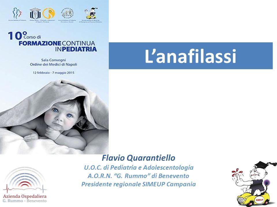 """Flavio Quarantiello U.O.C. di Pediatria e Adolescentologia A.O.R.N. """"G. Rummo"""" di Benevento Presidente regionale SIMEUP Campania L'anafilassi"""