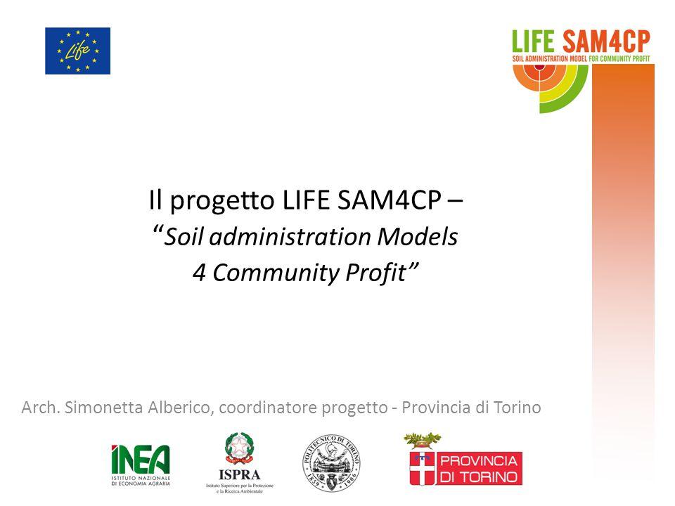 """Il progetto LIFE SAM4CP – """" Soil administration Models 4 Community Profit"""" Arch. Simonetta Alberico, coordinatore progetto - Provincia di Torino"""