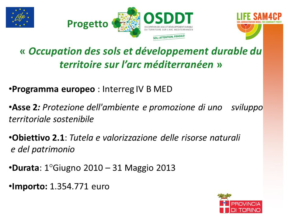 Progetto « Occupation des sols et développement durable du territoire sur l'arc méditerranéen » Programma europeo : Interreg IV B MED Asse 2: Protezio