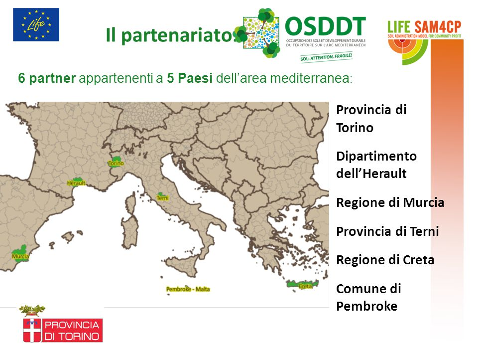 Il partenariato : Provincia di Torino Dipartimento dell'Herault Regione di Murcia Provincia di Terni Regione di Creta Comune di Pembroke 6 partner appartenenti a 5 Paesi dell'area mediterranea :
