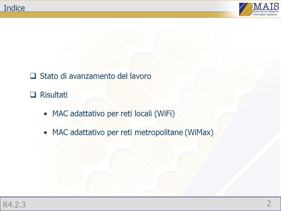R4.2.3 2 Indice  Stato di avanzamento del lavoro  Risultati MAC adattativo per reti locali (WiFi) MAC adattativo per reti metropolitane (WiMax)