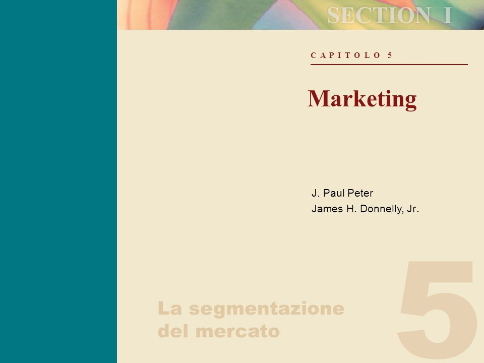 5 C A P I T O L O 5 Marketing J. Paul Peter James H. Donnelly, Jr. La segmentazione del mercato