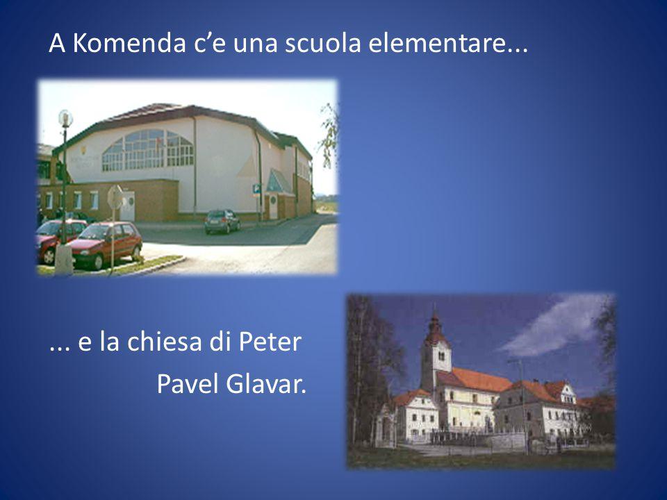 A Komenda c'e una scuola elementare...... e la chiesa di Peter Pavel Glavar.