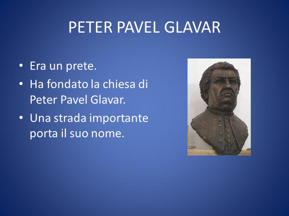 PETER PAVEL GLAVAR Era un prete. Ha fondato la chiesa di Peter Pavel Glavar.