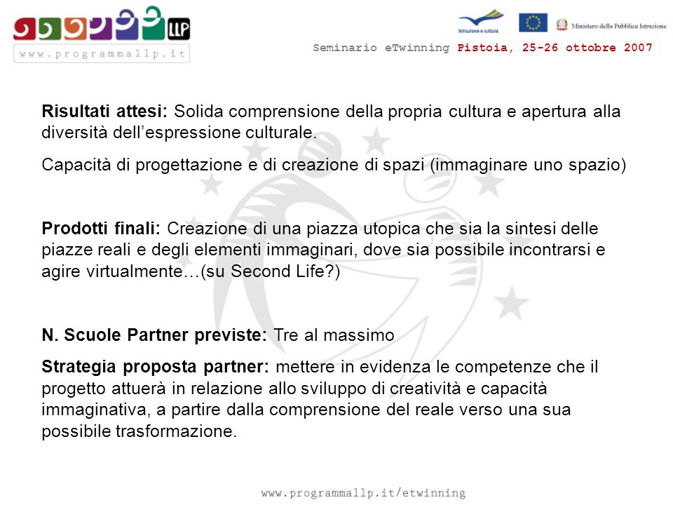 Seminario eTwinning Pistoia, 25-26 ottobre 2007 Risultati attesi: Solida comprensione della propria cultura e apertura alla diversità dell'espressione culturale.