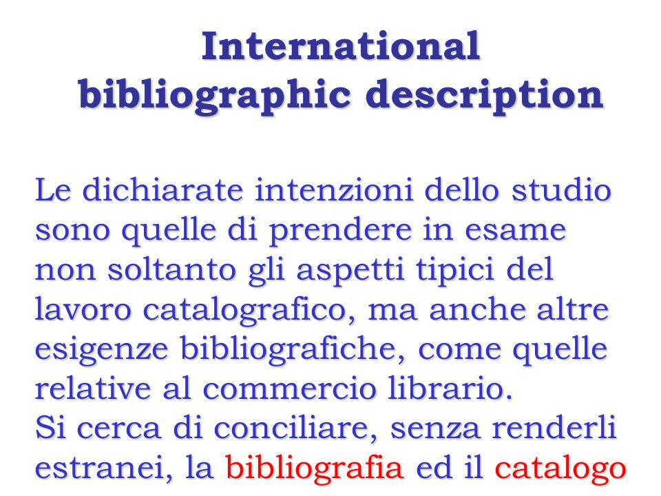 Le dichiarate intenzioni dello studio sono quelle di prendere in esame non soltanto gli aspetti tipici del lavoro catalografico, ma anche altre esigenze bibliografiche, come quelle relative al commercio librario.