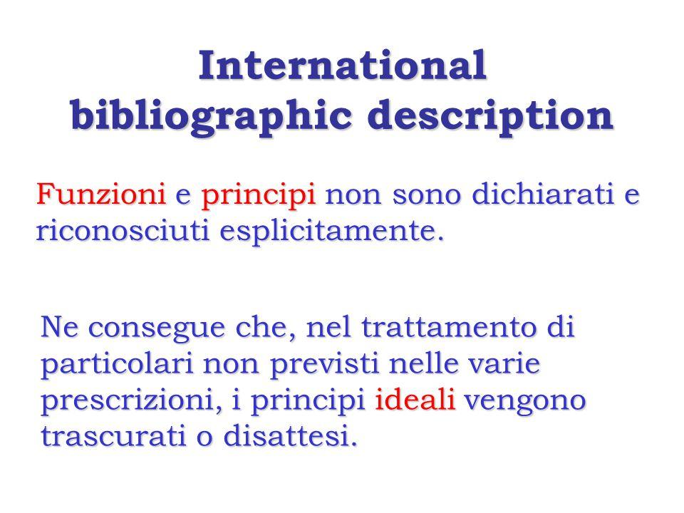 International bibliographic description Funzioni e principi non sono dichiarati e riconosciuti esplicitamente.