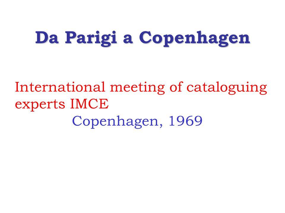 Da Parigi a Copenhagen International meeting of cataloguing experts IMCE Copenhagen, 1969