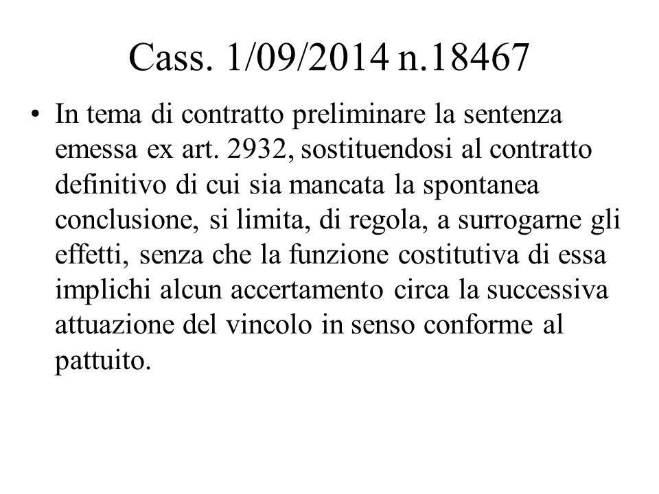 Cass. 1/09/2014 n.18467 In tema di contratto preliminare la sentenza emessa ex art. 2932, sostituendosi al contratto definitivo di cui sia mancata la