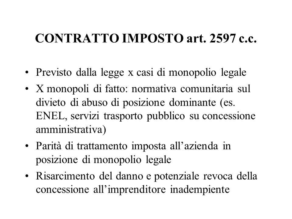 CONTRATTO IMPOSTO art. 2597 c.c. Previsto dalla legge x casi di monopolio legale X monopoli di fatto: normativa comunitaria sul divieto di abuso di po